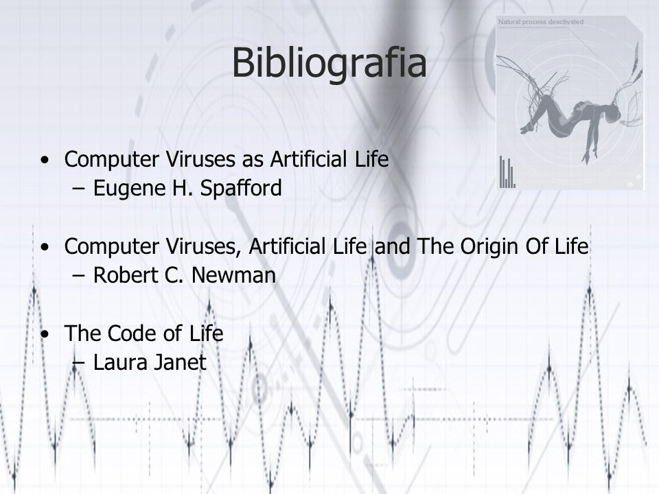 Bibliografia Computer Viruses as Artificial Life Eugene H. Spafford