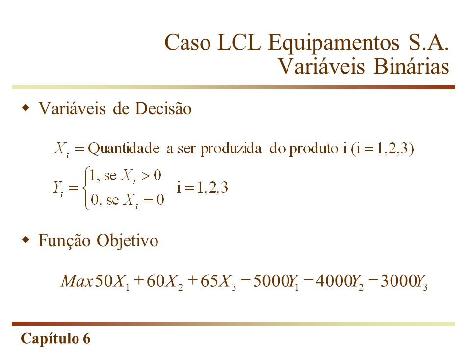 Caso LCL Equipamentos S.A. Variáveis Binárias
