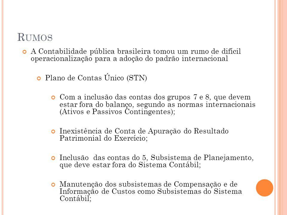 Rumos A Contabilidade pública brasileira tomou um rumo de difícil operacionalização para a adoção do padrão internacional.