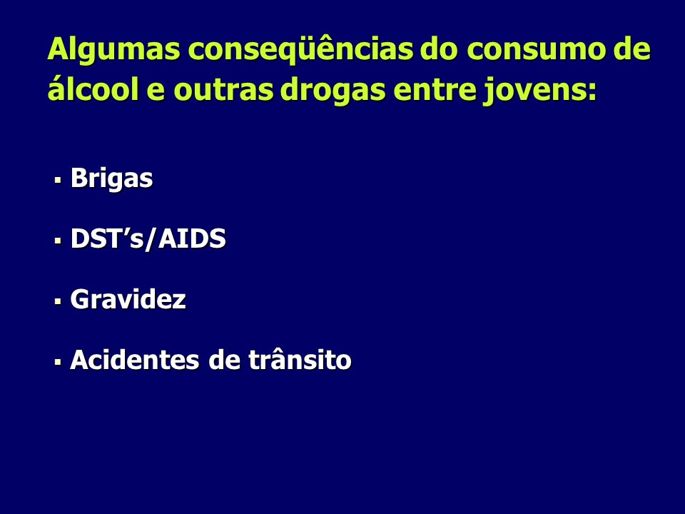 Algumas conseqüências do consumo de álcool e outras drogas entre jovens: