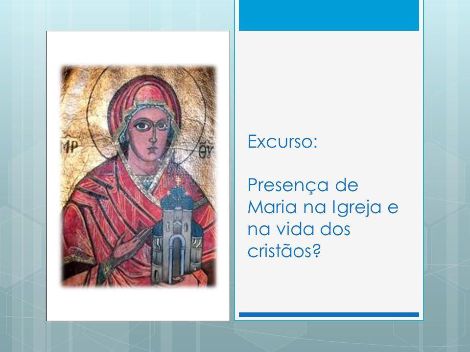 Excurso: Presença de Maria na Igreja e na vida dos cristãos