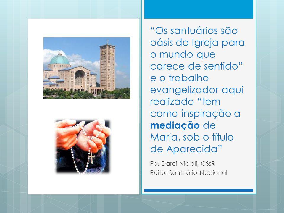 Os santuários são oásis da Igreja para o mundo que carece de sentido e o trabalho evangelizador aqui realizado tem como inspiração a mediação de Maria, sob o título de Aparecida