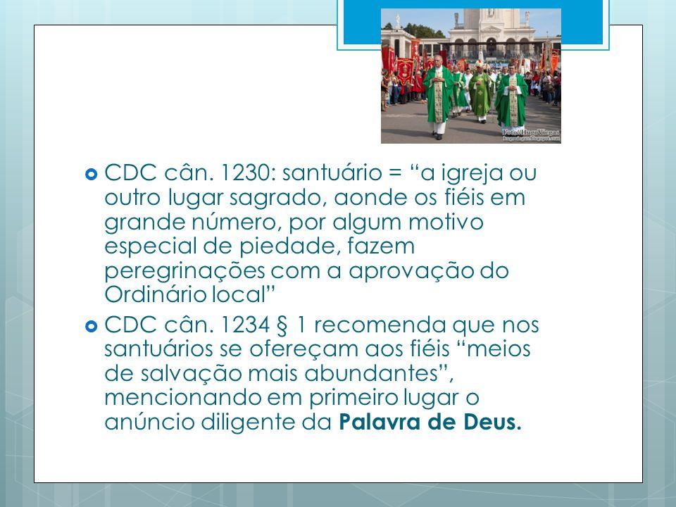 CDC cân. 1230: santuário = a igreja ou outro lugar sagrado, aonde os fiéis em grande número, por algum motivo especial de piedade, fazem peregrinações com a aprovação do Ordinário local
