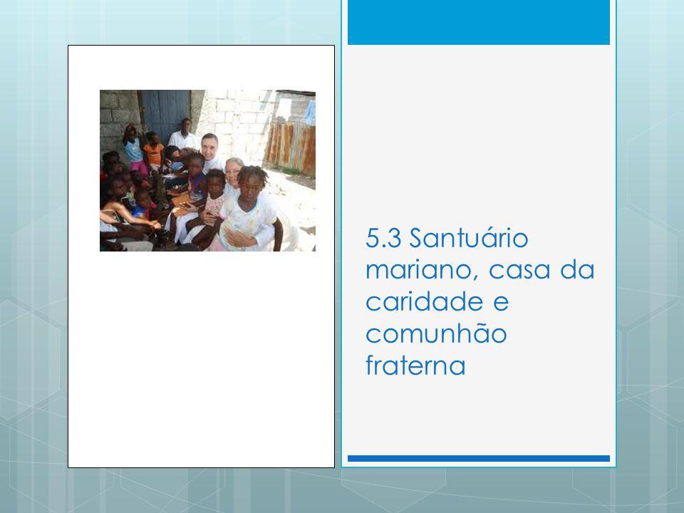 5.3 Santuário mariano, casa da caridade e comunhão fraterna