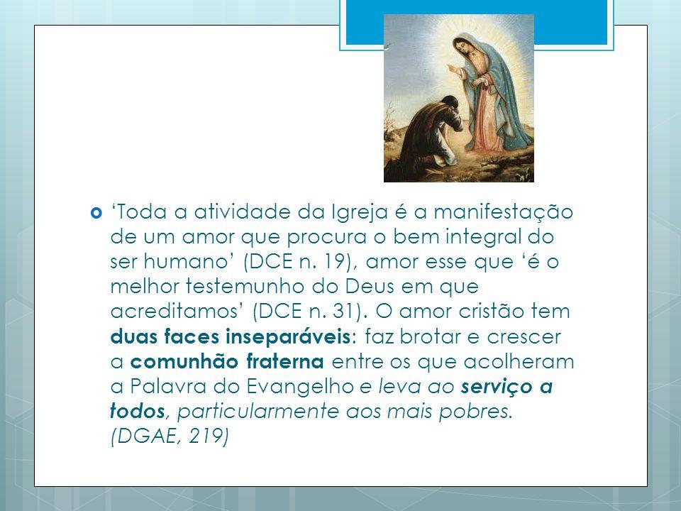 'Toda a atividade da Igreja é a manifestação de um amor que procura o bem integral do ser humano' (DCE n.