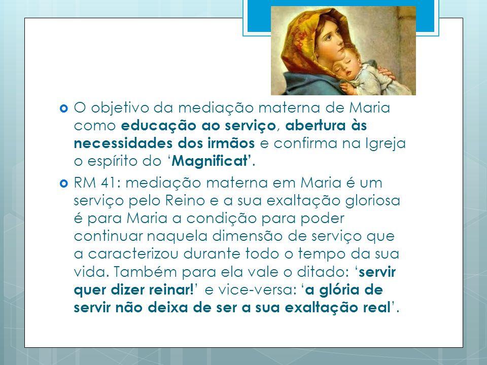 O objetivo da mediação materna de Maria como educação ao serviço, abertura às necessidades dos irmãos e confirma na Igreja o espírito do 'Magnificat'.