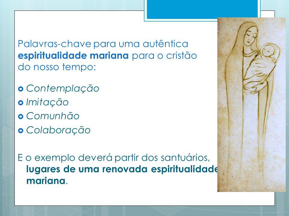 Palavras-chave para uma autêntica espiritualidade mariana para o cristão do nosso tempo: