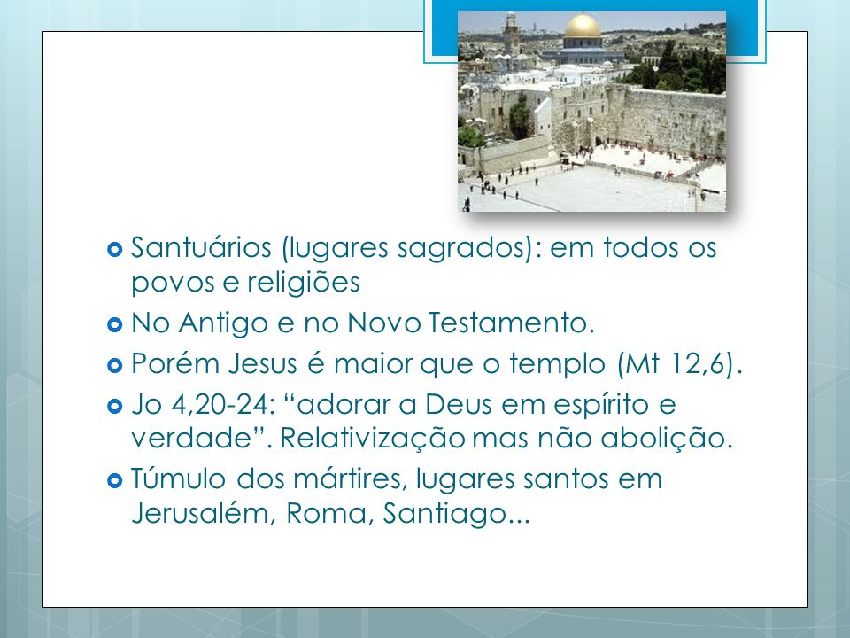Santuários (lugares sagrados): em todos os povos e religiões