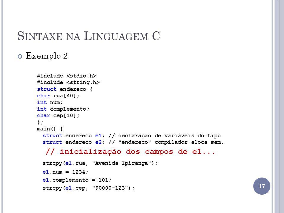Sintaxe na Linguagem C Exemplo 2 // inicialização dos campos de e1...