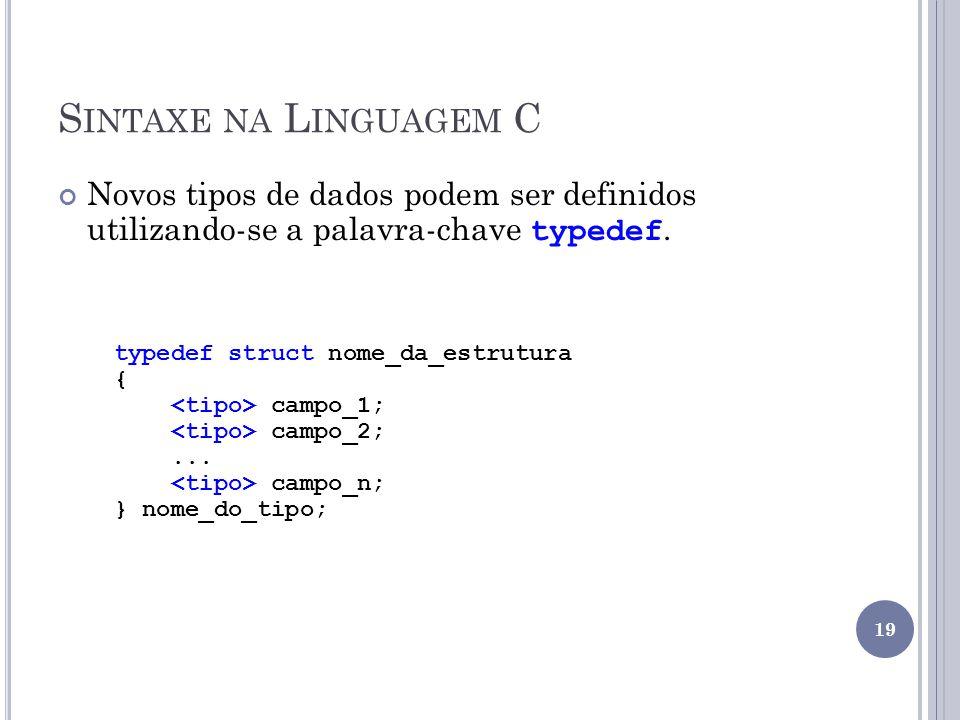 Sintaxe na Linguagem C Novos tipos de dados podem ser definidos utilizando-se a palavra-chave typedef.