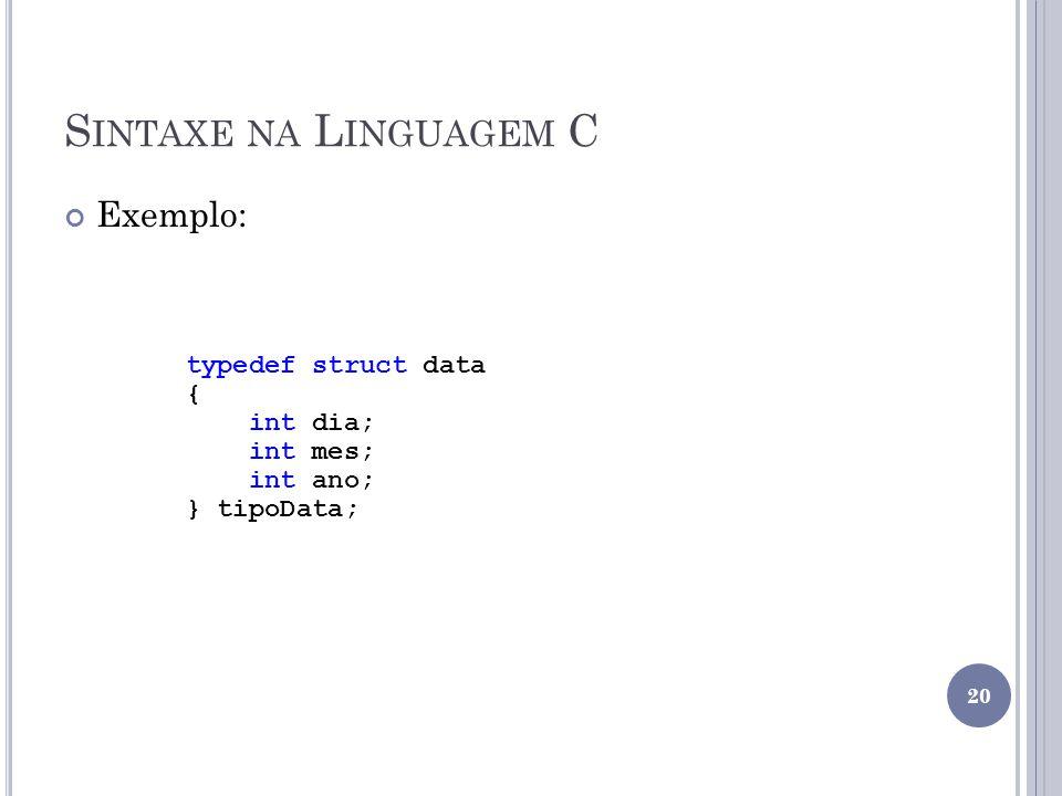Sintaxe na Linguagem C Exemplo: typedef struct data { int dia;