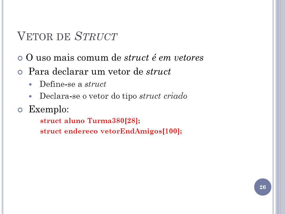 Vetor de Struct O uso mais comum de struct é em vetores