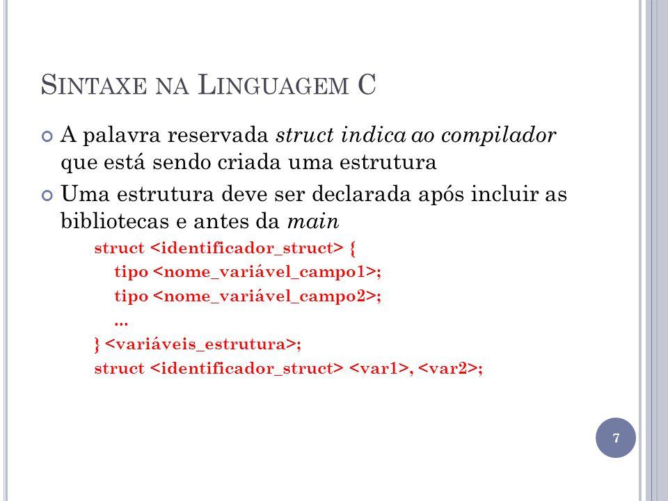 Sintaxe na Linguagem C A palavra reservada struct indica ao compilador que está sendo criada uma estrutura.