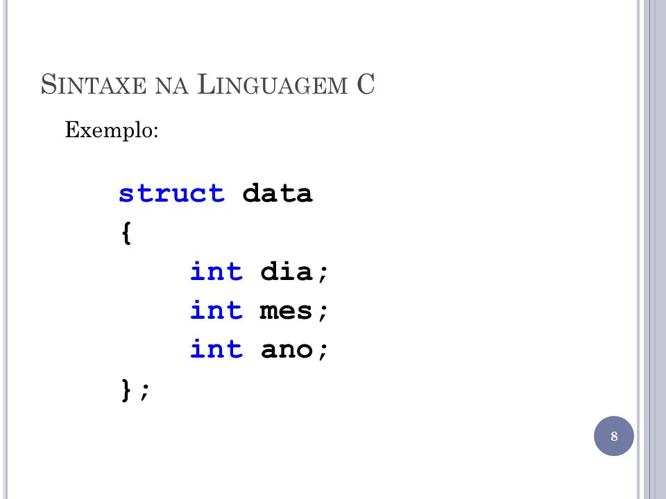 struct data { int dia; int mes; int ano; }; Sintaxe na Linguagem C