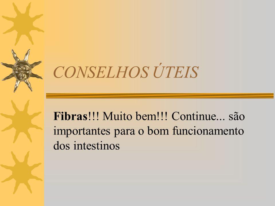 CONSELHOS ÚTEIS Fibras!!. Muito bem!!. Continue...