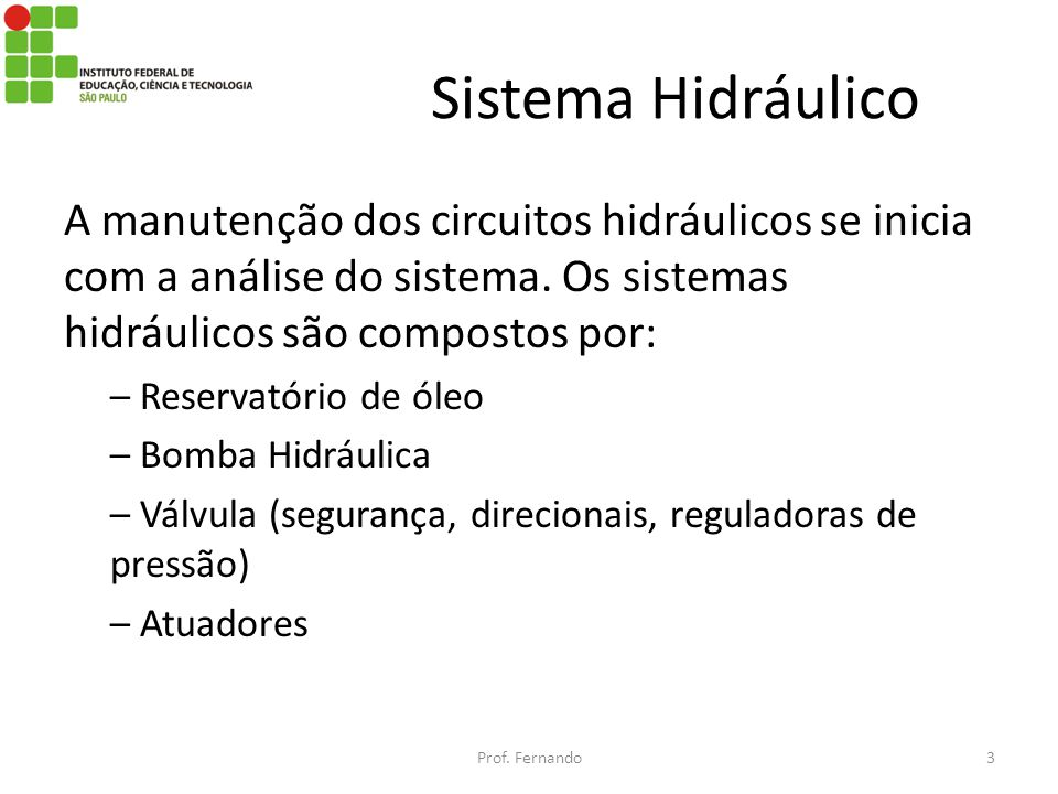 Sistema Hidráulico A manutenção dos circuitos hidráulicos se inicia com a análise do sistema. Os sistemas hidráulicos são compostos por:
