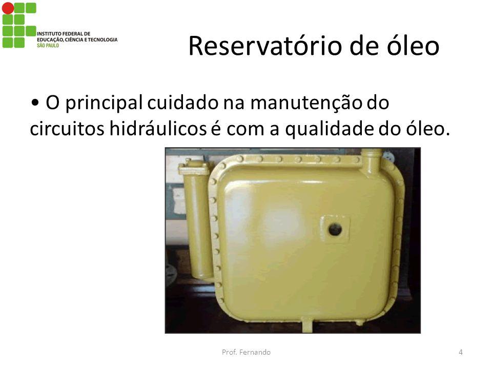 Reservatório de óleo • O principal cuidado na manutenção do circuitos hidráulicos é com a qualidade do óleo.