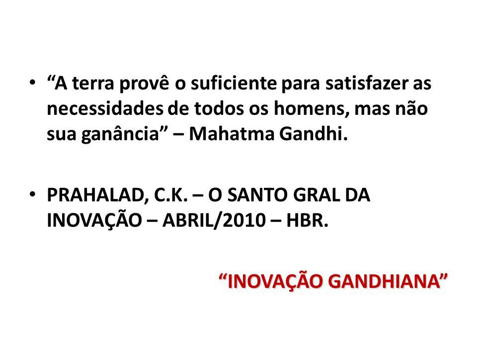 A terra provê o suficiente para satisfazer as necessidades de todos os homens, mas não sua ganância – Mahatma Gandhi.