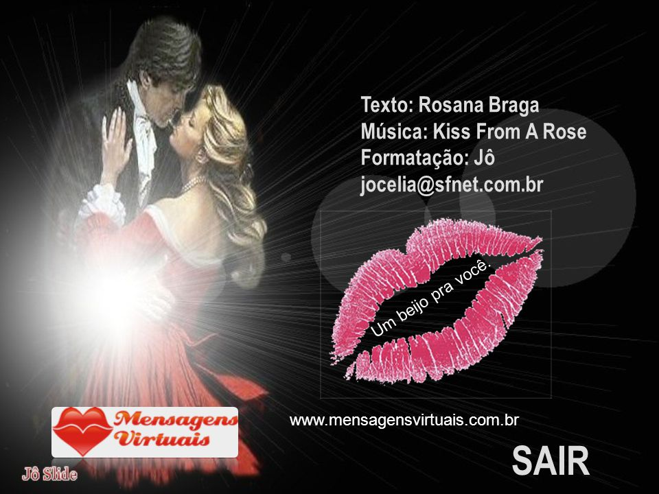 SAIR Texto: Rosana Braga Música: Kiss From A Rose Formatação: Jô