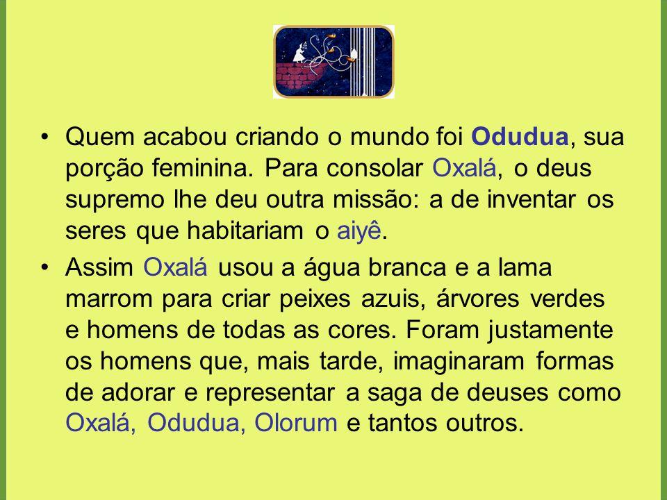 Quem acabou criando o mundo foi Odudua, sua porção feminina