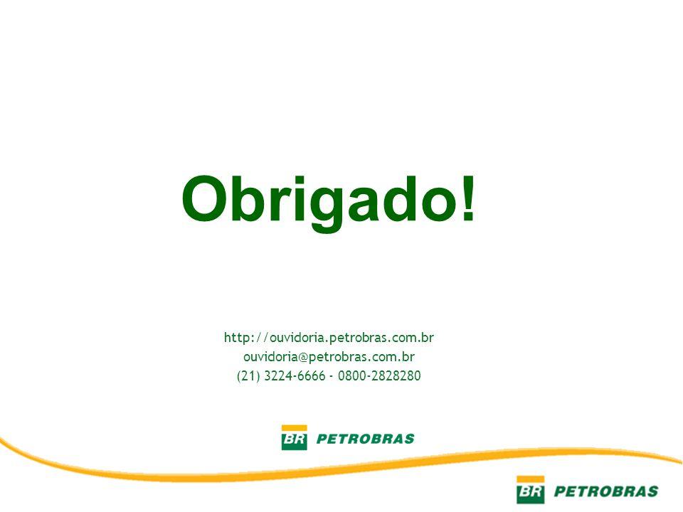 Obrigado! http://ouvidoria.petrobras.com.br ouvidoria@petrobras.com.br