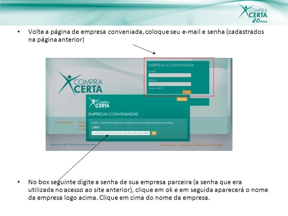 Volte a página de empresa conveniada, coloque seu e-mail e senha (cadastrados na página anterior)