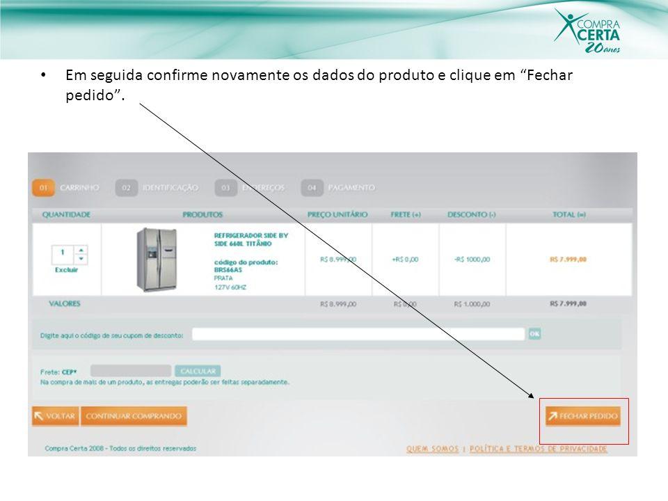 Em seguida confirme novamente os dados do produto e clique em Fechar pedido .