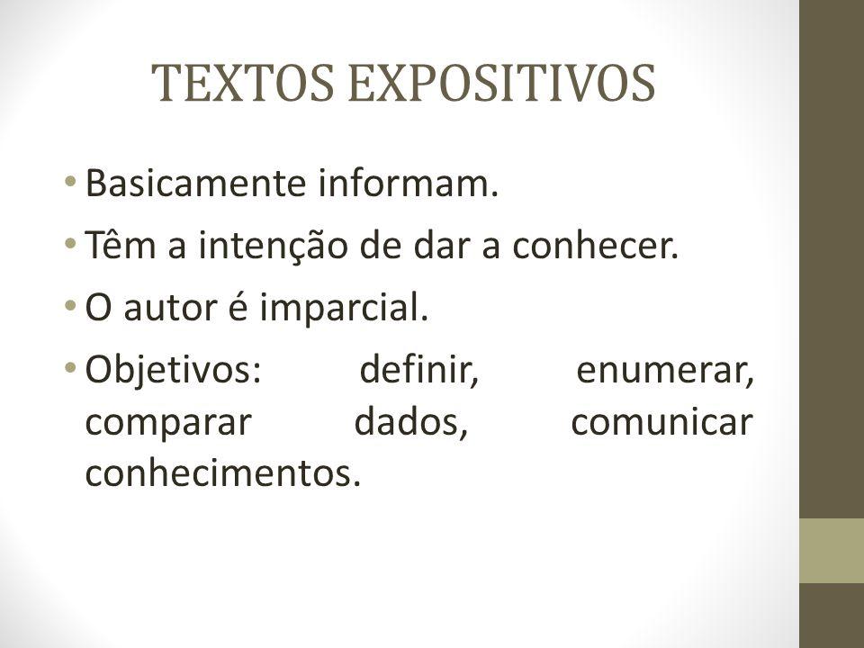 TEXTOS EXPOSITIVOS Basicamente informam.