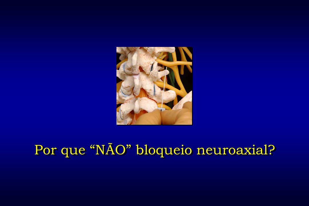 Por que NÃO bloqueio neuroaxial