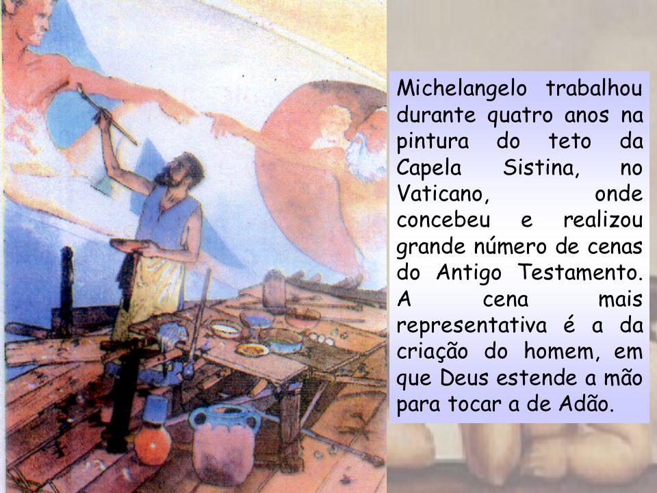 Michelangelo trabalhou durante quatro anos na pintura do teto da Capela Sistina, no Vaticano, onde concebeu e realizou grande número de cenas do Antigo Testamento.