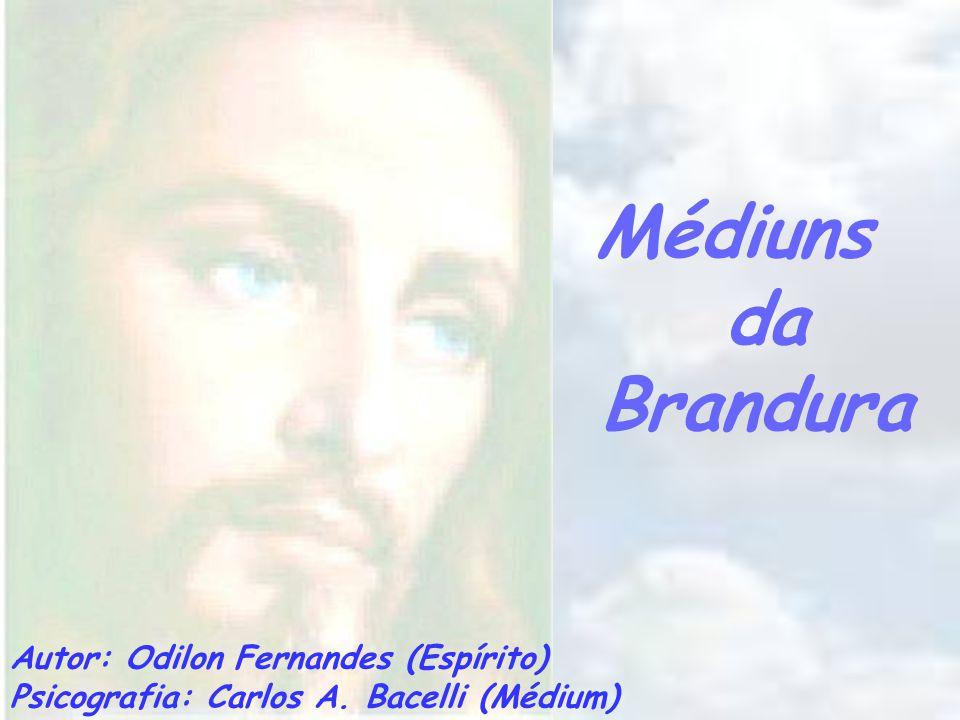 da Brandura Médiuns Autor: Odilon Fernandes (Espírito)
