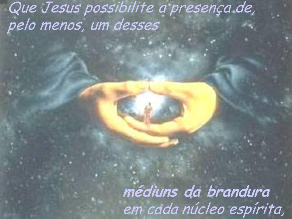 Que Jesus possibilite a presença de,