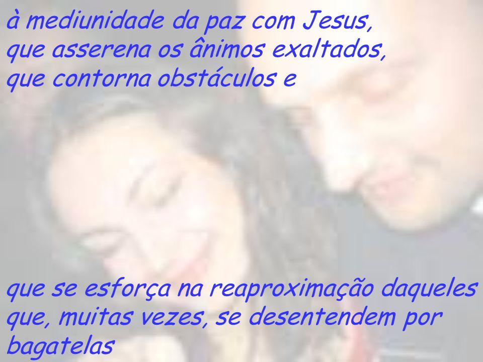 à mediunidade da paz com Jesus,