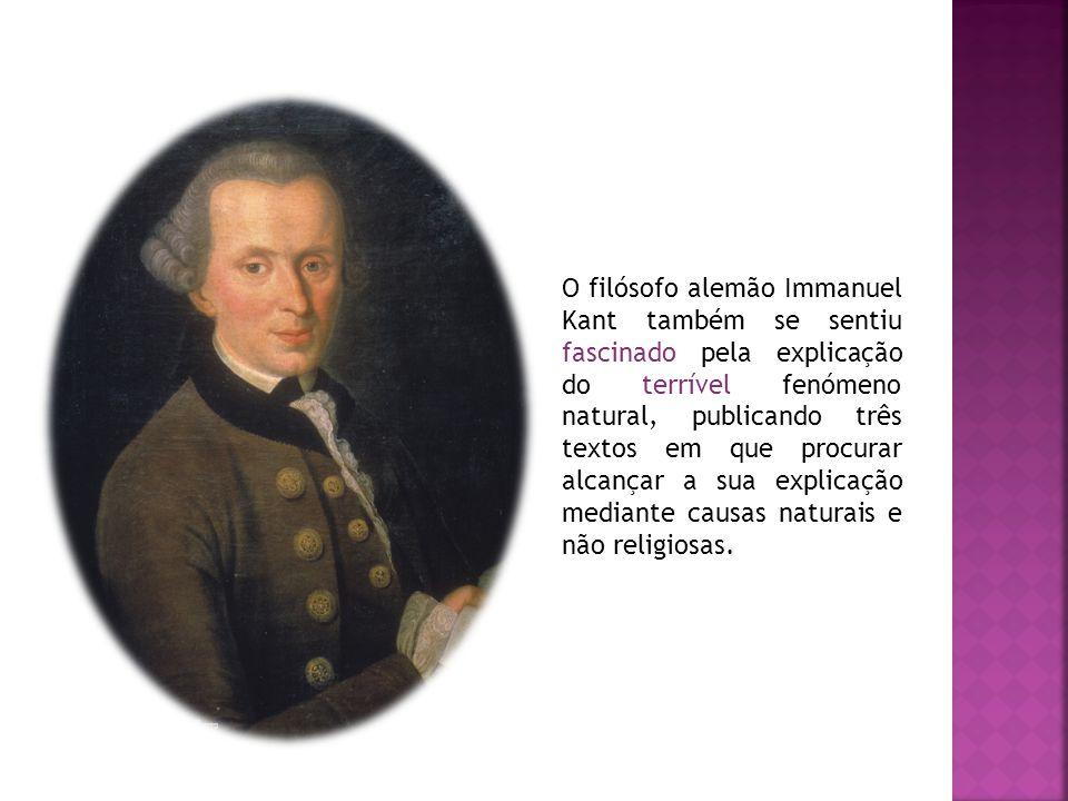 O filósofo alemão Immanuel Kant também se sentiu fascinado pela explicação do terrível fenómeno natural, publicando três textos em que procurar alcançar a sua explicação mediante causas naturais e não religiosas.