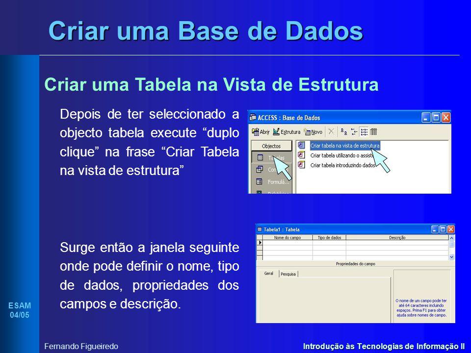 Criar uma Base de Dados Criar uma Tabela na Vista de Estrutura