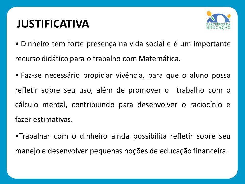 JUSTIFICATIVA Dinheiro tem forte presença na vida social e é um importante recurso didático para o trabalho com Matemática.