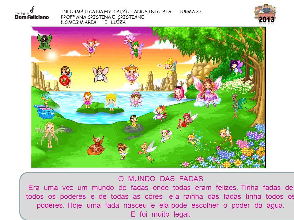 2013 INFORMÁTICA NA EDUCAÇÃO – ANOS INICIAIS - TURMA 33. PROFª ANA CRISTINA E CRISTIANE. NOMES:M ARIA E LUÍZA.