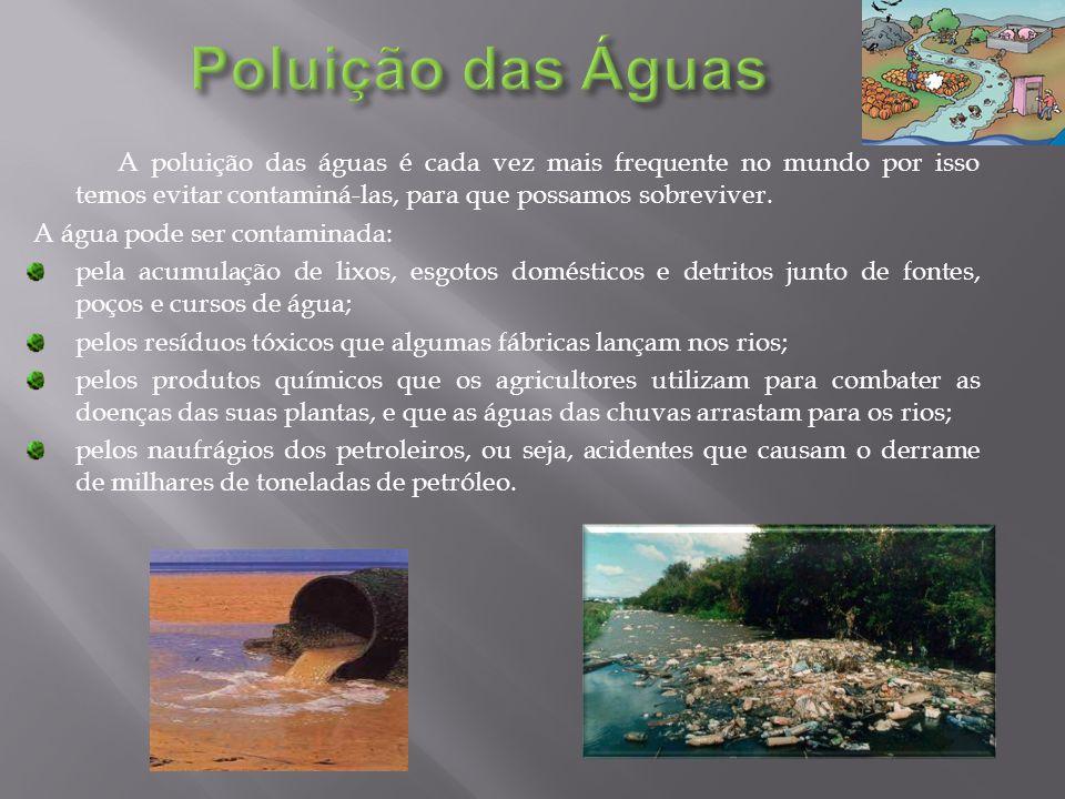 A poluição das águas é cada vez mais frequente no mundo por isso temos evitar contaminá-las, para que possamos sobreviver.