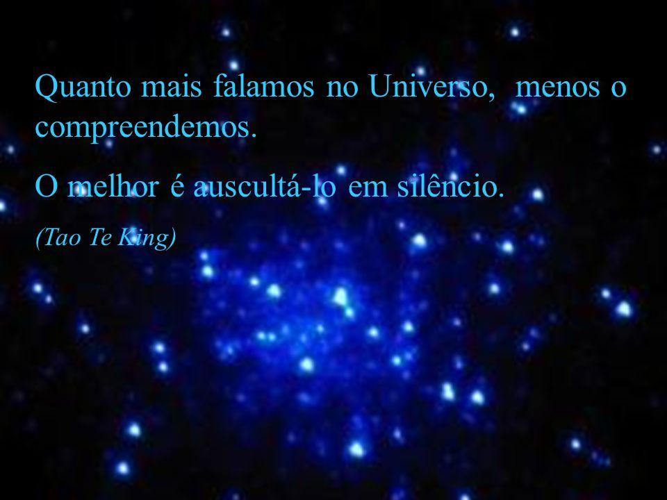 Quanto mais falamos no Universo, menos o compreendemos.