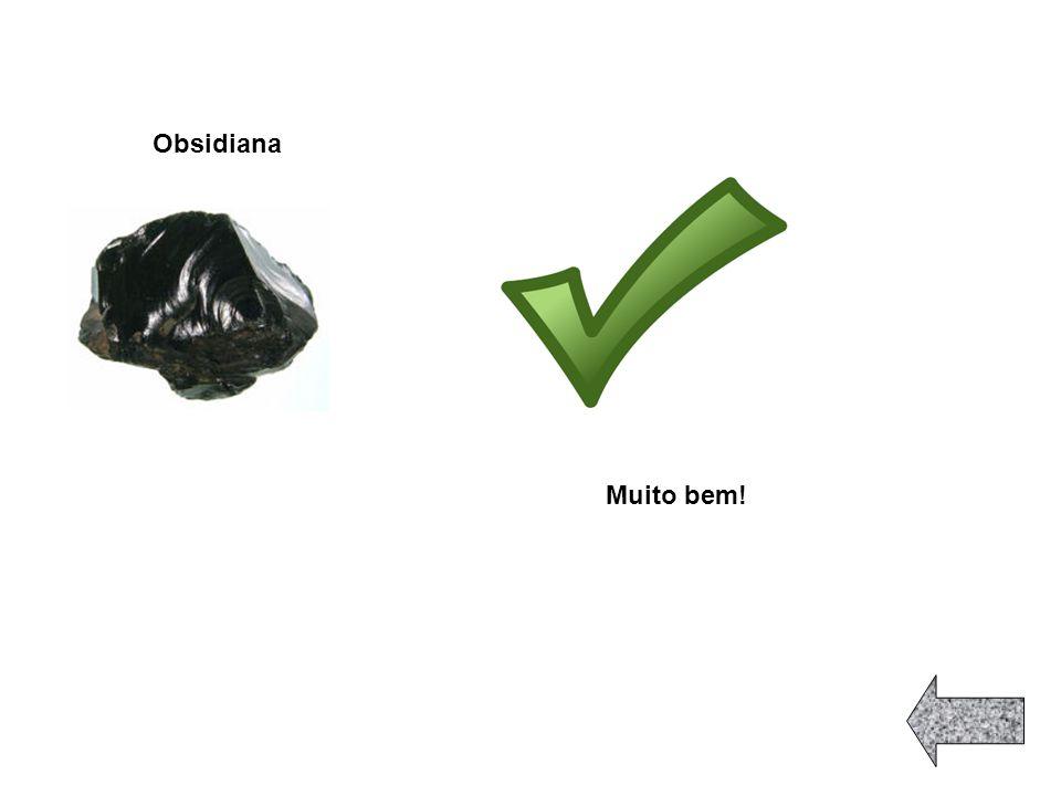 Obsidiana Muito bem!