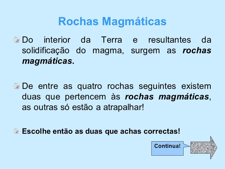 Rochas Magmáticas Do interior da Terra e resultantes da solidificação do magma, surgem as rochas magmáticas.