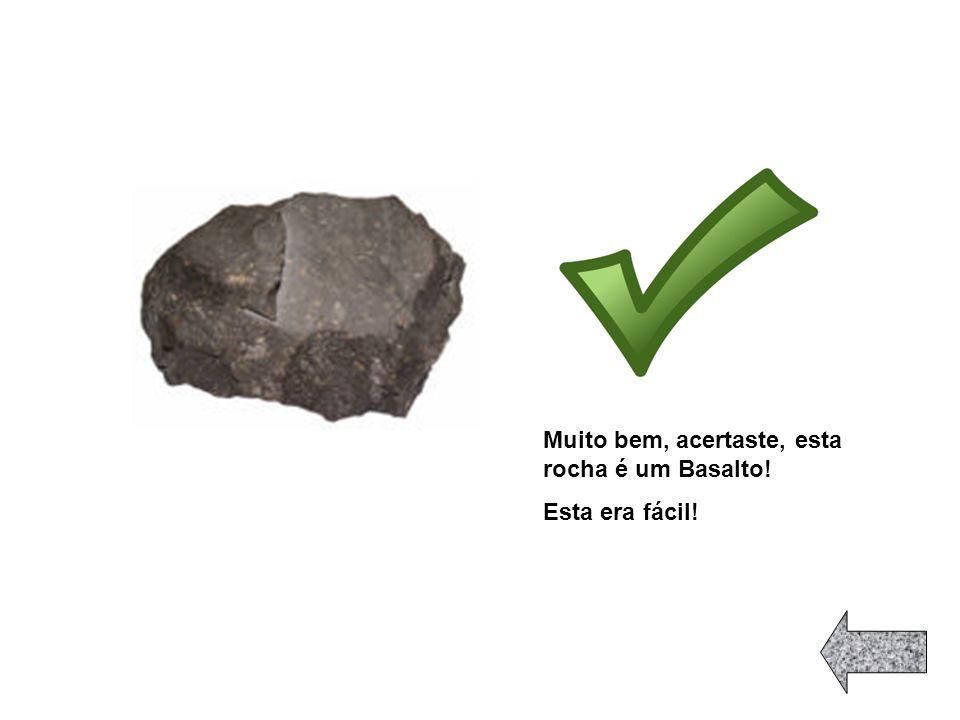 Muito bem, acertaste, esta rocha é um Basalto!