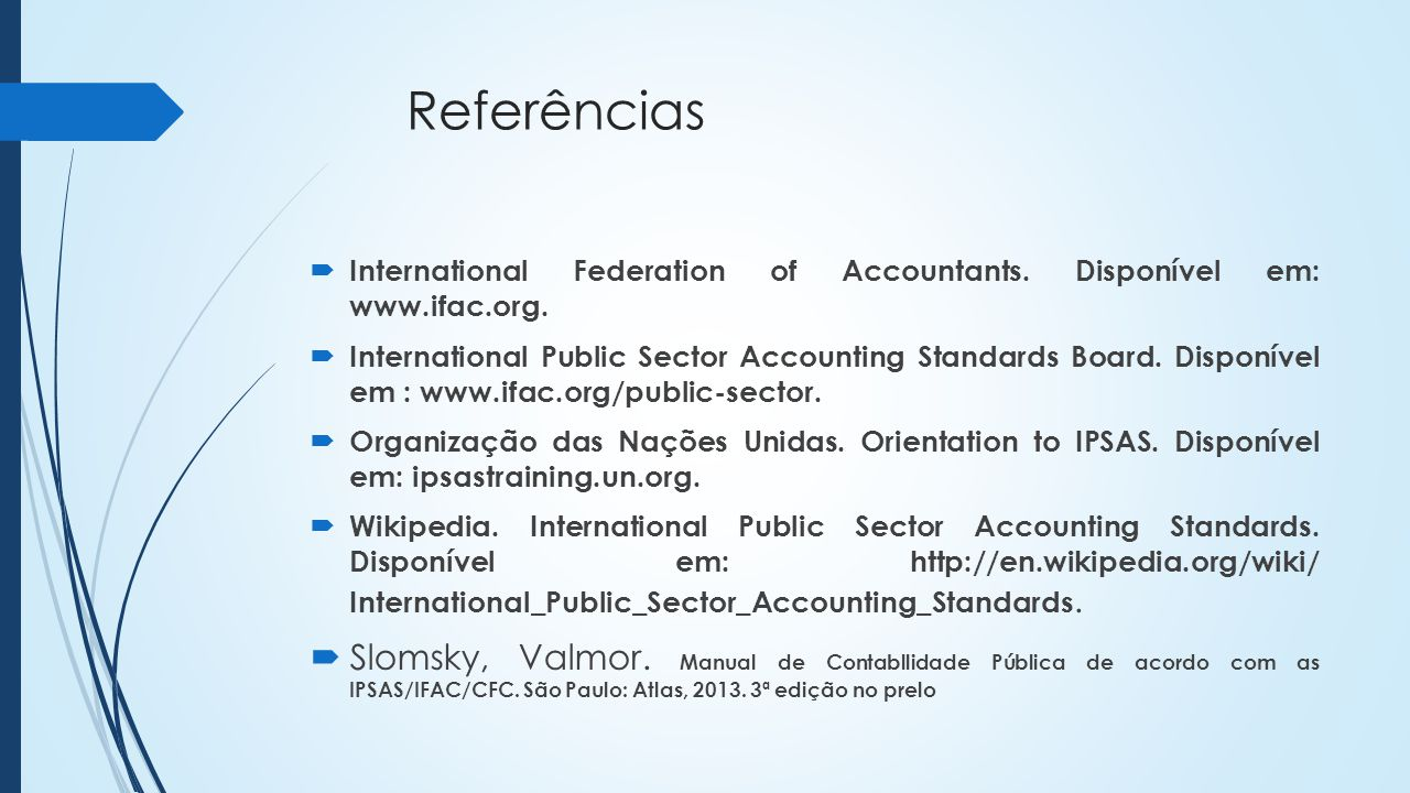 Referências International Federation of Accountants. Disponível em: www.ifac.org.