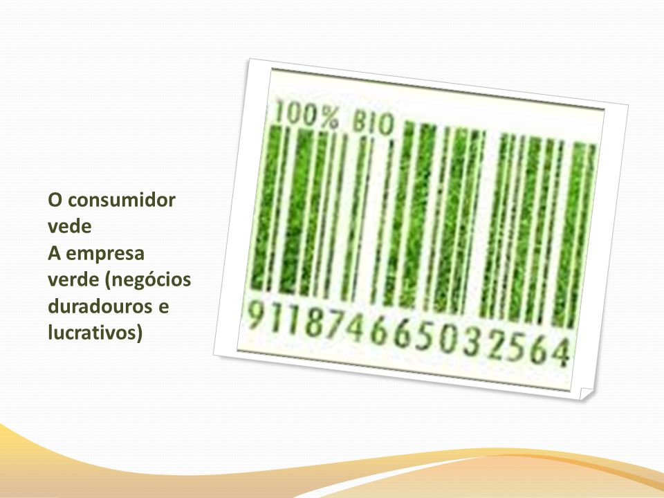 O consumidor vede A empresa verde (negócios duradouros e lucrativos)