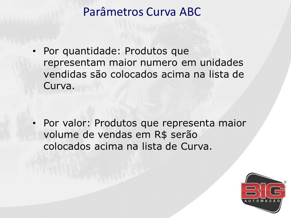 Parâmetros Curva ABC Por quantidade: Produtos que representam maior numero em unidades vendidas são colocados acima na lista de Curva.