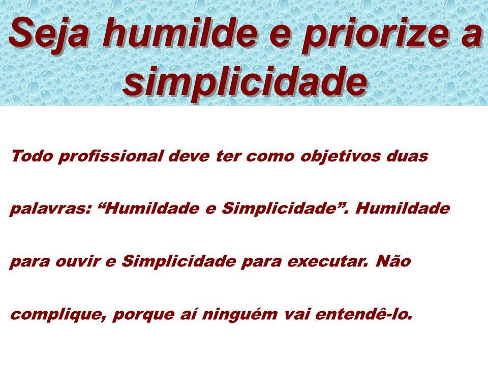 Seja humilde e priorize a simplicidade