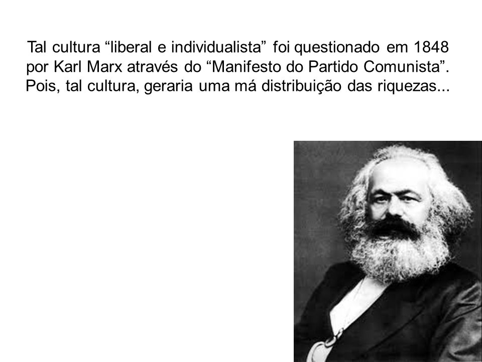 Tal cultura liberal e individualista foi questionado em 1848 por Karl Marx através do Manifesto do Partido Comunista .