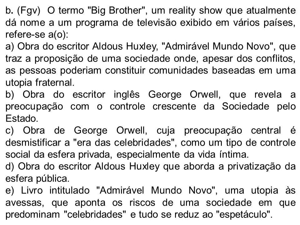 b. (Fgv) O termo Big Brother , um reality show que atualmente dá nome a um programa de televisão exibido em vários países, refere-se a(o):