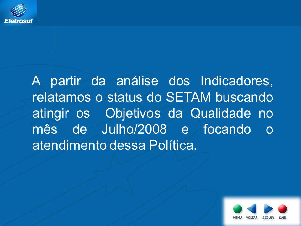 A partir da análise dos Indicadores, relatamos o status do SETAM buscando atingir os Objetivos da Qualidade no mês de Julho/2008 e focando o atendimento dessa Política.