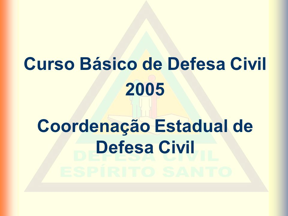 Curso Básico de Defesa Civil Coordenação Estadual de Defesa Civil